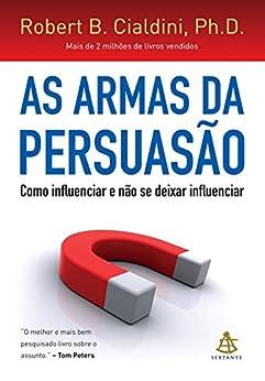 As armas da persuasão: Como influenciar e não se deixar influenciar (Portuguese Edition) by [Robert B. Cialdini]