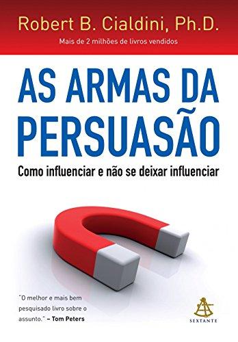 As armas da persuasão: Como influenciar e não se deixar influenciar