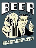Beer Helping White Guys Dance Since 金属板ブリキ看板警告サイン注意サイン表示パネル情報サイン金属安全サイン