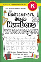 "The Kindergartner's 1 to 20 Numbers Workbook: (Ages 5-6) 1-20 Number Guides, Number Tracing, Activities, and More! (Backpack Friendly 6""x9"" Size) (The Kindergartner's Workbook)"