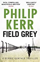 Field Grey (Bernie Gunther) by Philip Kerr(2011-03-01)