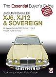 Jaguar/Daimler XJ6, XJ12 & Sovereign: All Jaguar/Daimler/VDP series I, II & III models 1968 to 1992 (Essential Buyer's Guide series)