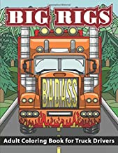 Big Rigs: Adult Coloring Book for Truck Drivers (Gifts for Truckers and Truck Lovers)