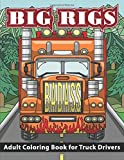 Big Rigs: Adult Coloring Book for Truck Drivers (Gifts for Truckers and Truck Lovers for National Truck Driver Appreciation Week)
