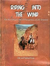 Riding Into the Wind: On Horseback Out of Patagonia, a Life Journey