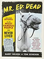 Mr. Ed: Dead: And Other Obituaries of the Most Famous People Who Never Lived