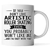 N\A Si no te Gusta el Patinaje artístico sobre Ruedas, Entonces Probablemente no te guste - Regalo para el Patinaje artístico sobre Ruedas Taza de café con Leche de 11 oz