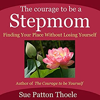 The Courage to Be a Stepmom     Finding Your Place without Losing Yourself              By:                                                                                                                                 Sue Patton Thoele                               Narrated by:                                                                                                                                 Karen Saltus                      Length: 8 hrs and 21 mins     19 ratings     Overall 4.1
