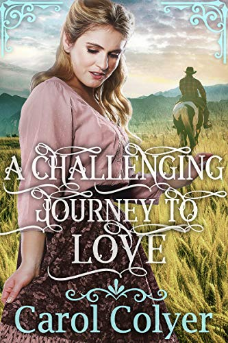 A Challenging Journey to Love: A Historical Western Romance Book by [Carol Colyer]
