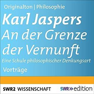 An der Grenze der Vernunft     Eine Schule philosophischer Denkungsart              Autor:                                                                                                                                 Karl Jaspers                               Sprecher:                                                                                                                                 Karl Jaspers                      Spieldauer: 4 Std. und 10 Min.     1 Bewertung     Gesamt 5,0