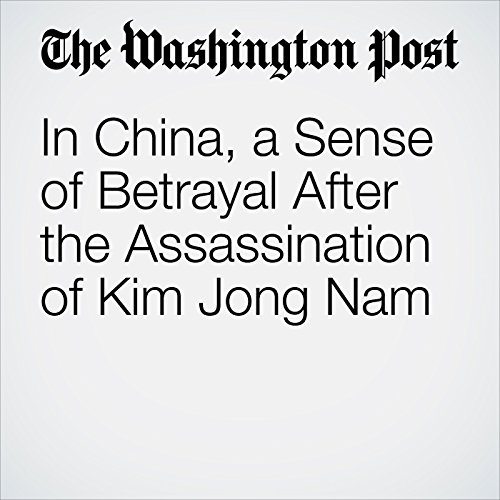 In China, a Sense of Betrayal After the Assassination of Kim Jong Nam copertina