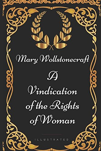 A Vindication of the Rights of Woman: By Mary Wollstonecraft - Illustrated