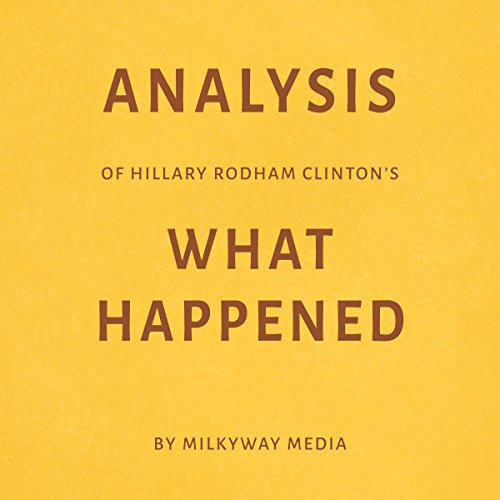 Analysis of Hillary Rodham Clinton's What Happened by Milkyway Media cover art