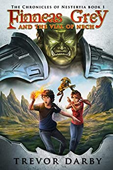 Finneas Grey and the Vial of Nech (The Chronicles of Nesteryia Book 1) by [Trevor Darby]