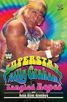 WWE Legends - Superstar Billy Graham: Tangled Ropes by [Billy Graham]