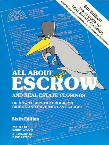 All About Escrow and Real Estate Closings: Or How to Buy the Brooklyn Bridge and Have the Last Laugh! (Complete Guide to Your Real Estate Closing)