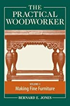The Practical Woodworker Volume 3: A Complete Guide to the Art & Practice of Woodworking
