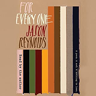 For Every One                   By:                                                                                                                                 Jason Reynolds                               Narrated by:                                                                                                                                 Jason Reynolds                      Length: 25 mins     30 ratings     Overall 4.8