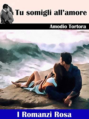 Tu somigli all'amore: Collana I Romanzi Rosa - Volume 1