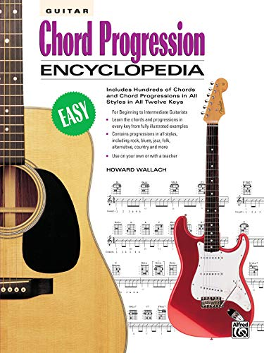 Guitar Chord Progression Encyclopedia: Includes Hundreds of Chords and Chord Progressions in All Styles in All Twelve Keys (The Ultimate Guitarist's Reference Series)