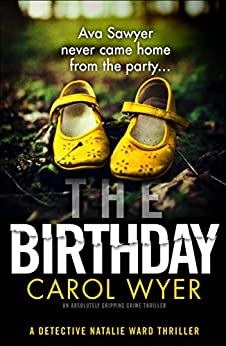The Birthday: An absolutely gripping crime thriller (Detective Natalie Ward Book 1) by [Carol Wyer]