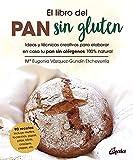 El libro del pan sin gluten: Ideas y técnicas creativas para elaborar en casa tu pan sin alérgenos...