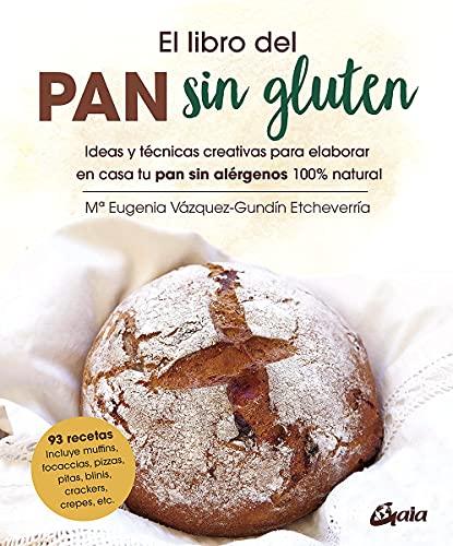 El libro del pan sin gluten: Ideas y técnicas creativas para elaborar en casa tu pan sin alérgenos 100% natural (Salud natural)