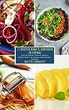 25 Recetas para el Cortador en Espiral - banda 2: Cocinar platos clásicos, paleo y vegetarianos a la manera espiralizada