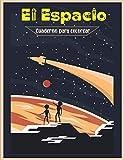 Cuaderno para colorear El Espacio: Libro de colorear para niños y niñas de 4 a 8 años de edad o preescolar y primaria   Dibujos para colorear de planetas, astronautas y naves espaciales