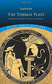 The Theban Plays: Oedipus Rex, Oedipus at Colonus and Antigone (Dover Thrift Editions)