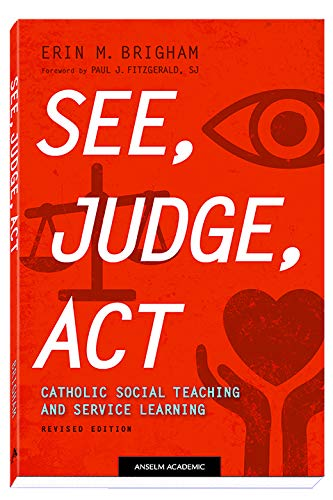 See, Judge, Act: Catholic Social Teaching and Service Learning, Revised Edition