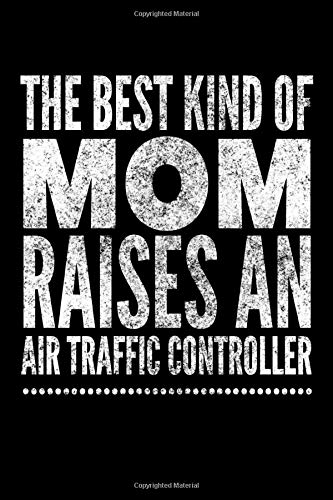 The Best Kind of Mom Raises an Air Traffic Controller: Lined Journal for Mother of an ATC