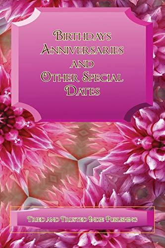 Birthdays Anniversaries and Other special Dates: A Large Print, alphabetically sectioned notebook ideally suited to backing up electronic records of important family dates.