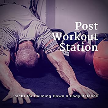 Post Workout Station (Tracks For Calming Down and amp; Body Balance)