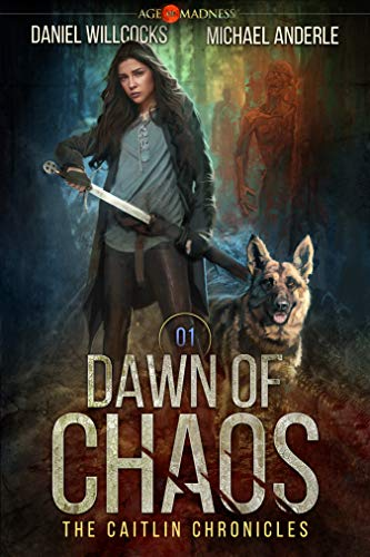 Dawn of Chaos: Age Of Madness - A Kurtherian Gambit Series (The Caitlin Chronicles Book 1) by [Daniel Willcocks, Michael Anderle]