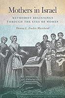 Mothers in Israel: Methodist Beginnings Through the Eyes of Women