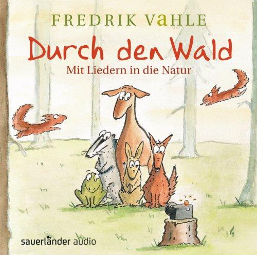 Durch den Wald ...: Mit Kinderliedern in die Natur für Kinder ab 3 Jahren