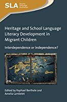 Heritage and School Language Literacy Development in Migrant Children: Interdependence or Independence? (Second Language Acquisition)