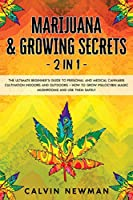 Marijuana and Growing Secrets - 2 in 1: The Ultimate Beginner's Guide to Personal and Medical Cannabis Cultivation Indoors and Outdoors + How to Grow Psilocybin Magic Mushrooms and Use Them Safely