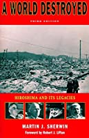 A World Destroyed: Hiroshima and Its Legacies, Third Edition (Stanford Nuclear Age Series)
