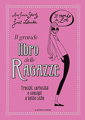 Il grande libro delle ragazze. Il mondo di Zoe. Ediz. a colori