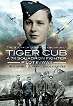 Tiger Cub: A 74 Squadron Fighter Pilot in WWII: The Story of John Freeborn DFC* (English Edition)