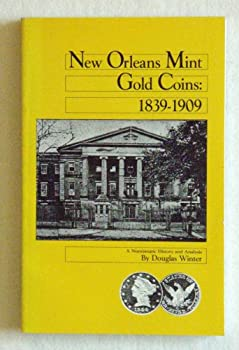 New Orleans Mint Gold Coins, 1839-1909: A Numismatic History and Analysis 0943161436 Book Cover