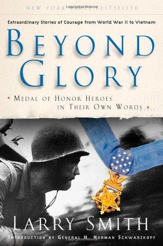 Beyond Glory: Medal of Honor Heroes in Their Own Words