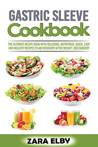 Gastric Sleeve Cookbook: The Ultimate Recipe Book with Delicious, Nutritious, Quick, Easy and Healthy Recipes to Aid Recovery After Weight Loss Surgery!