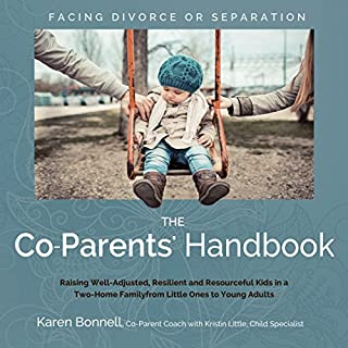 The Co-Parents' Handbook     Raising Well-Adjusted, Resilient, and Resourceful Kids in a Two-Home Family from Little Ones to Young Adults              By:                                                                                                                                 Karen Bonnell                               Narrated by:                                                                                                                                 Karen Bonnell                      Length: 9 hrs and 20 mins     20 ratings     Overall 4.6