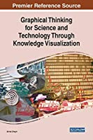 Graphical Thinking for Science and Technology Through Knowledge Visualization Front Cover