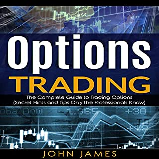 Options Trading: The Complete Guide to Trading Options (Secret Hints and Tips Only the Professionals Know)                   By:                                                                                                                                 John James                               Narrated by:                                                                                                                                 Matyas J.                      Length: 1 hr and 38 mins     Not rated yet     Overall 0.0