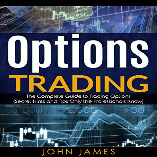 Options Trading: The Complete Guide to Trading Options (Secret Hints and Tips Only the Professionals Know) audiobook cover art
