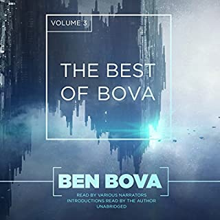 The Best of Bova, Vol. 3                   By:                                                                                                                                 Ben Bova                               Narrated by:                                                                                                                                 Ben Bova,                                                                                        Paul Boehmer,                                                                                        Cassandra Campbell,                   and others                 Length: 19 hrs and 57 mins     Not rated yet     Overall 0.0
